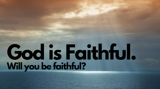 God is Faithful to you. Will you be faithful to Him?
