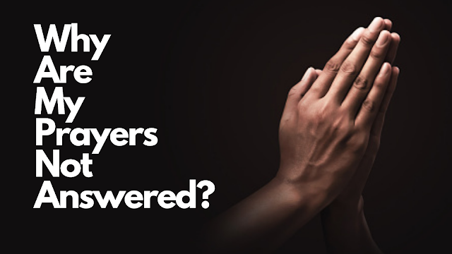 Are Your Prayers Not Being Answered?