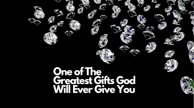 One of The Greatest Gifts God Will Ever Give You
