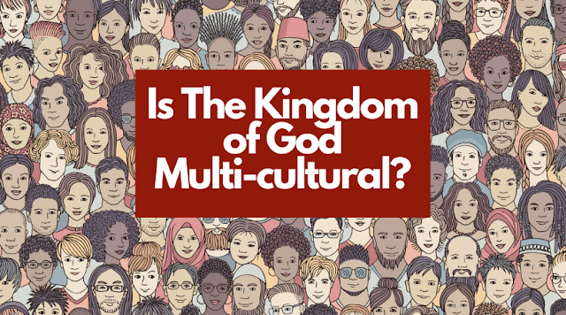 Is the Kingdom of God multicultural?