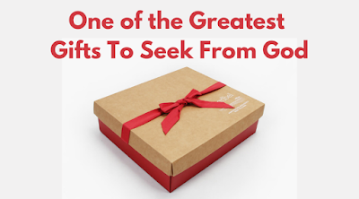 One of the Greatest Gifts To Seek From God
