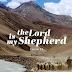 """The Lord is my shepherd;"""